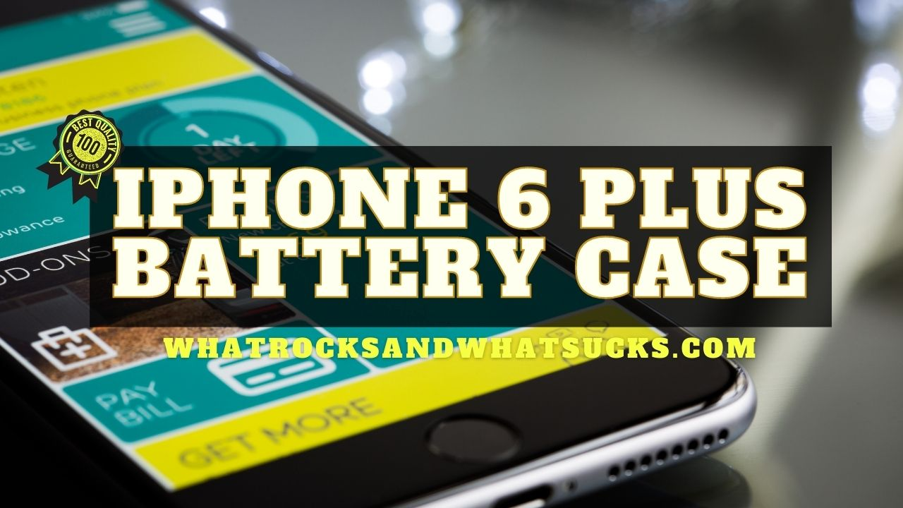 THE BEST IPHONE 6 PLUS BATTERY CASE