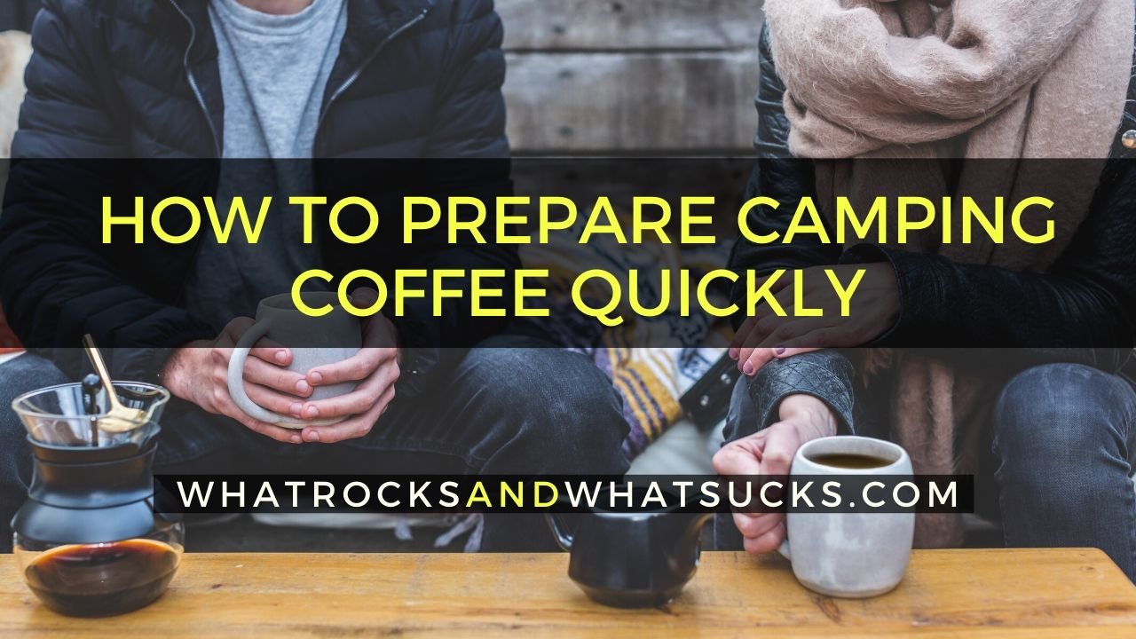 HOW TO PREPARE CAMPING COFFEE QUICKLY WITHOUT FIRE OR ELECTRICITY