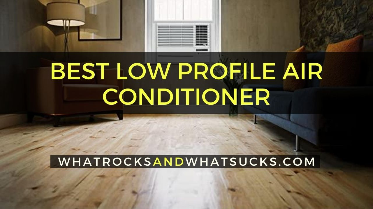 BEST LOW PROFILE AIR CONDITIONER