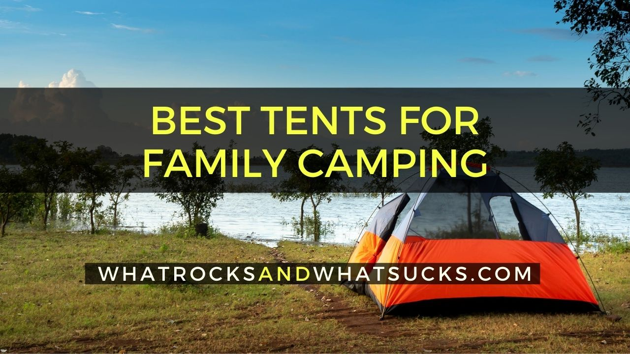 10 BEST TENTS FOR FAMILY CAMPING