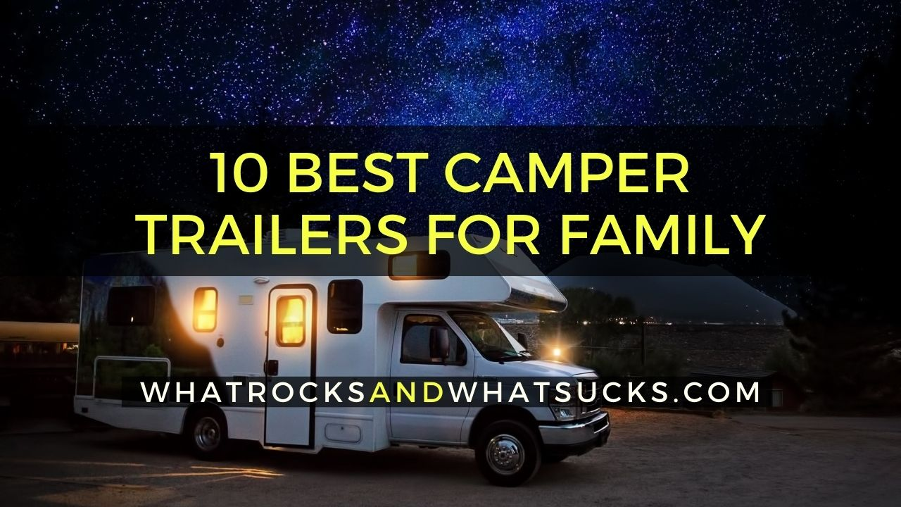 10 BEST CAMPER TRAILERS FOR FAMILY