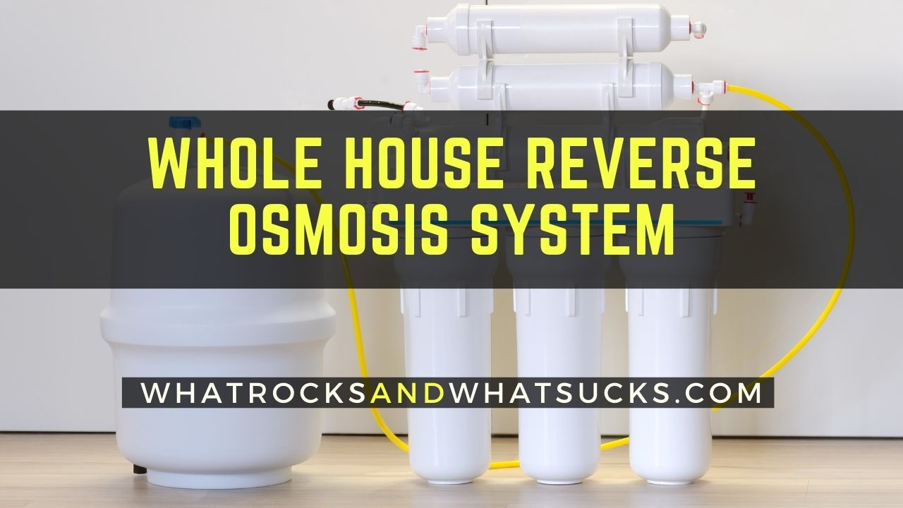 5 BEST WHOLE HOUSE REVERSE OSMOSIS SYSTEMS