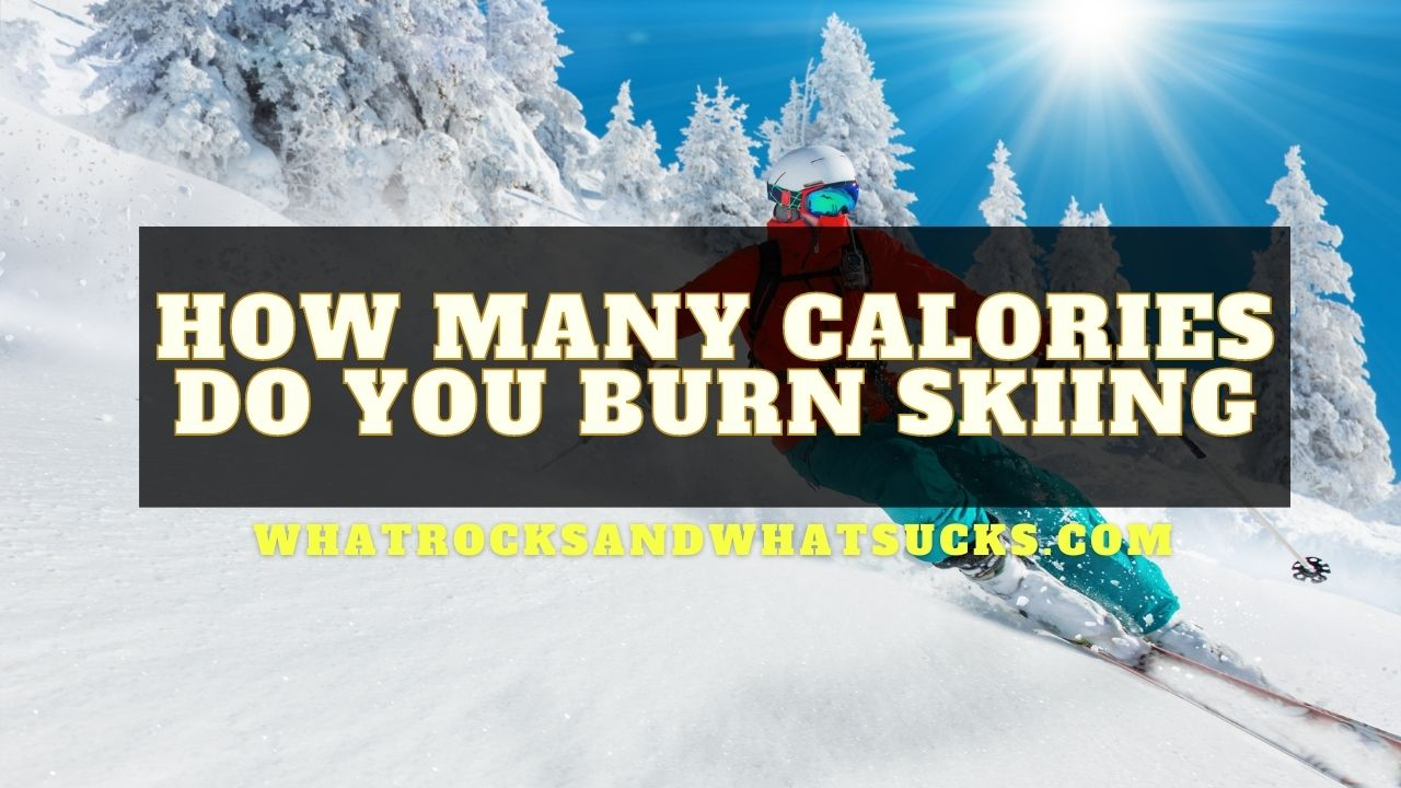 HOW MANY CALORIES DO YOU BURN SKIING