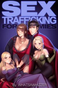 https://whatsawhizzerwebnovels.com/sex-trafficking-for-dummies/