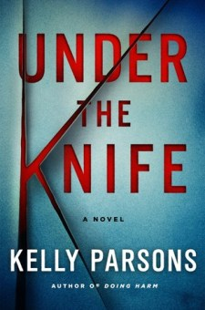 #BookReview Under the Knife by Kelly Parsons @drkellyparsons @StMartinsPress