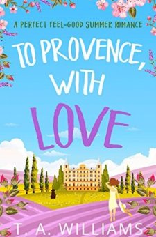 #BlogTour & #BookReview To Provence, with Love by T. A. Williams @TAWilliamsBooks @HQDigitalUK