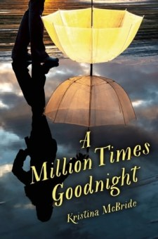 #BookReview A Million Times Goodnight by Kristina McBride @McBrideKristina @skyponypress