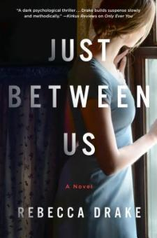 #BookReview Just Between Us by Rebecca Drake @AuthorRDrake @StMartinsPress  #JustBetweenUs