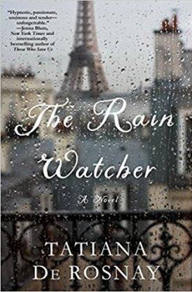 #BookReview The Rain Watcher by Tatiana de Rosnay @tatianaderosnay @StMartinsPress
