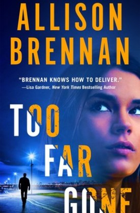 #BlogTour #BookReview Too Far Gone by Allison Brennan @Allison_Brennan @StMartinsPress @MinotaurBooks