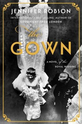 #BookReview #GoodreadsGiveaways The Gown by Jennifer Robson @AuthorJenniferR @WmMorrowBks @goodreads
