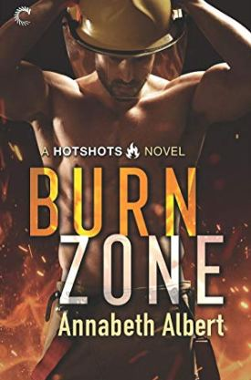 #BookReview Burn Zone (Hotshots #1) by Annabeth Albert @AnnabethAlbert @CarinaPress @HarlequinBooks @Bookclubbish #HarlequinPublicityTeam #HotshotsSeries