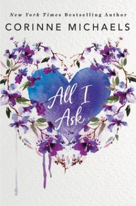 #BookReview All I Ask by Corinne Michaels @AuthorCMichaels @HBGCanada @readforeverpub @grandcentralpub #ReadForever #Forever20 #CorinneMichaels #AllIAsk