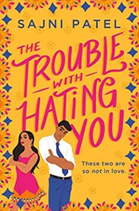 #BookReview The Trouble with Hating You by Sajni Patel @ReadForeverPub @GrandCentralPub #ReadForever #Forever20 #SajniPatel