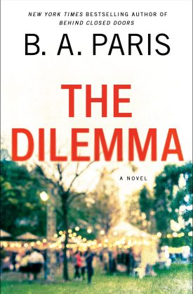 #BookReview The Dilemma by B. A. Paris @BAParisAuthor @StMartinsPress #TheDilemma