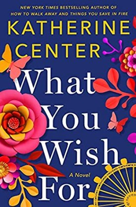 #BookReview What You Wish For by Katherine Center @katherinecenter @StMartinsPress #WhatYouWishFor
