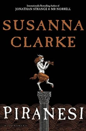 #BookReview Piranesi by Susanna Clarke @BloomsburyPub @RaincoastBooks #Piranesi #SusannaClarke