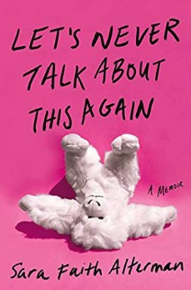 #BookReview Let's Never Talk About This Again by Sara Faith Alterman @GrandCentralPub #LetsNeverTalkAboutThisAgain #SaraFaithAlterman #GrandCentralPub
