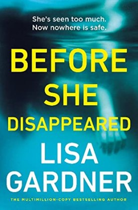 #BlogTour #BookReview Before She Disappeared by Lisa Gardner @LisaGarnderBks @arrowpublishing #BeforeSheDisappeared