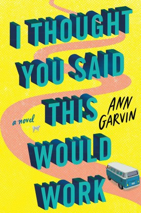 #BookReview I Thought You Said This Would Work by Ann Garvin @LUAuthors @AmazonPub @OverTheRiverPR #IThoughtYouSaidThisWouldWork #AnnGarvin #LakeUnion #OTRPR