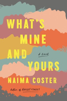 #BookReview What's Mine and Yours by Naima Coster @zafatista @GrandCentralPub #NaimaCoster #WhatsMineandYours