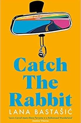 #BookReview Catch the Rabbit by Lana Bastašić @PGCBooks @picadorbooks #CatchtheRabbit #LanaBastasic