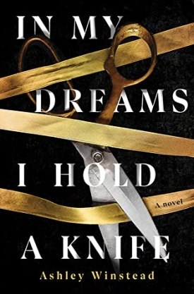 #BookReview In My Dreams I Hold a Knife by Ashley Winstead @ashleywinstead @Sourcebooks @sbkslandmark #InMyDreamsIHoldaKnife #AshleyWinstead #bookmarkedbylandmark