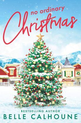 #BookReview No Ordinary Christmas by Belle Calhoune @ReadForeverPub @GrandCentralPub #ReadForever #ReadForeverPub #ReadForever2021 #BelleCalhoune #NoOrdinaryChristmas