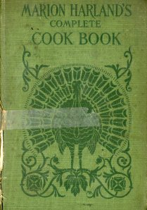 Marion Harland's Complete Cook Book; a Practical and Exhaustive Manual of Cookery and Housekeeping, containing Thousands of Carefully Proved Recipes, 1903