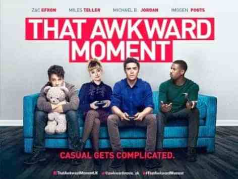 FILM REVIEW: THAT AWKWARD MOMENT STARRING ZAC EFRON