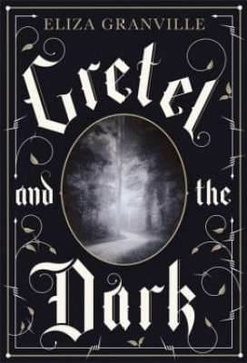 BOOK REVIEW: GRETEL AND THE DARK BY ELIZA GRANVILLE
