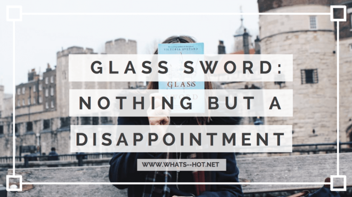 GLASS SWORD BY VICTORIA AVEYARD: NOTHING BUT A DISAPPOINTMENT