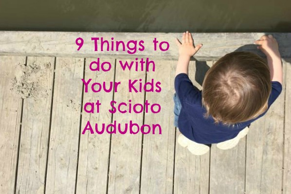 9 Things to Do with Your Kids at Scioto Audubon