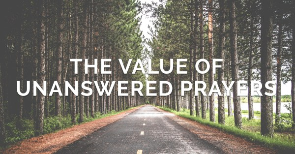 The Value of Unanswered Prayers