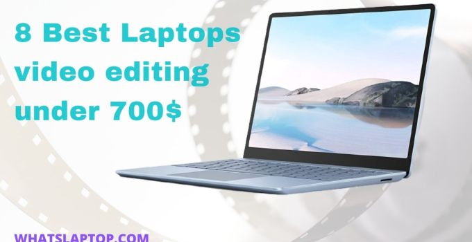 Best Laptops For Video Editing Under $700