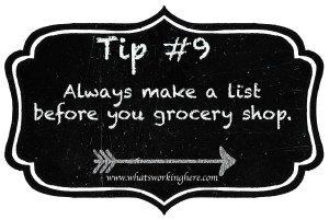 Tip 9- Always make a list before grocery shopping
