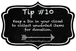 Tip 10- Keep a bin in your closet to collect unwanted items for donation