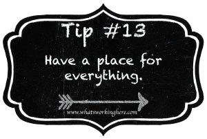 Tip 13- Have a place for everything
