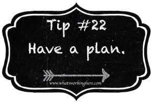 Tip 22- Have a Plan