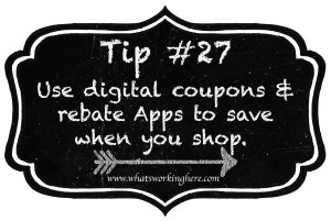 Tip 27- Use digital coupons and rebate apps to save when you shop