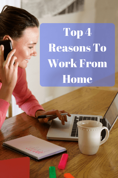 Top 4 Reasons To Work From Home