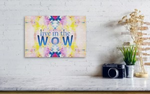 Inspirational Art: Live in the Wow by Patricia Griffin