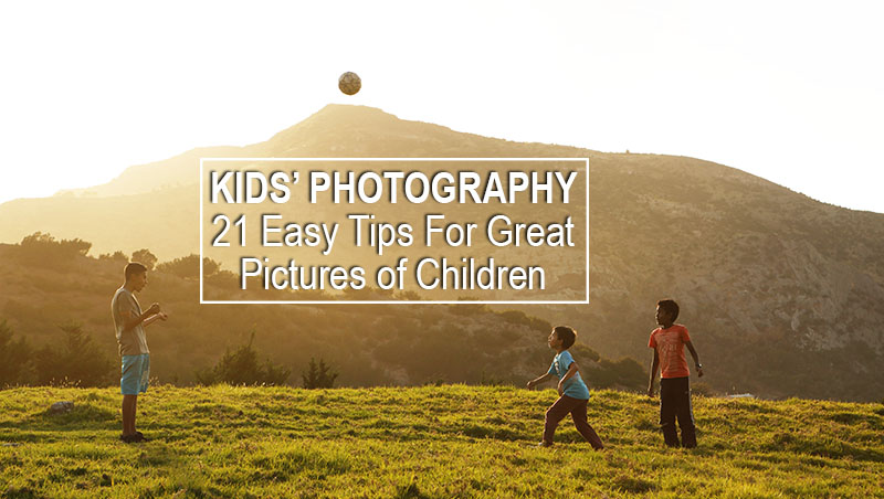 Kids Photography Ideas 21 Easy Tips For Great Pictures Of Children