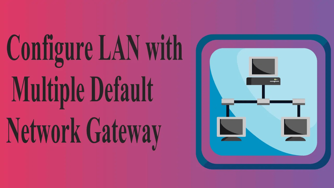 What is Network Gateway? How to Configure LAN With Multiple default Network gateway 1