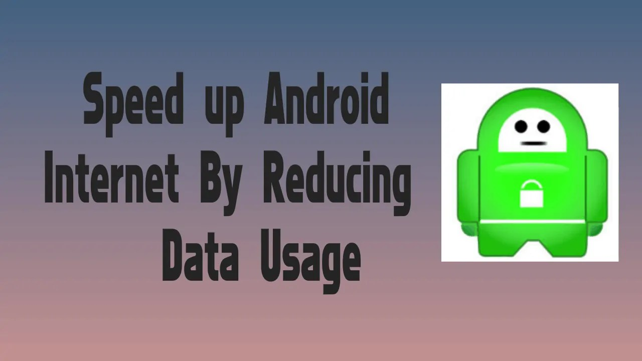5 Tips To Speed Up Android Internet By Reducing Data Usage 3