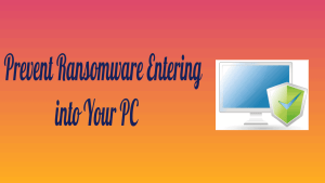 Prevent Ransomware Entering into Your PC