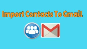 Import Contacts To Gmail