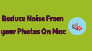 Reduce Noise From Photos On Mac
