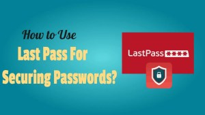 Last Pass For Securing Passwords