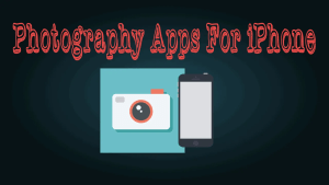 Photography Apps For iPhone